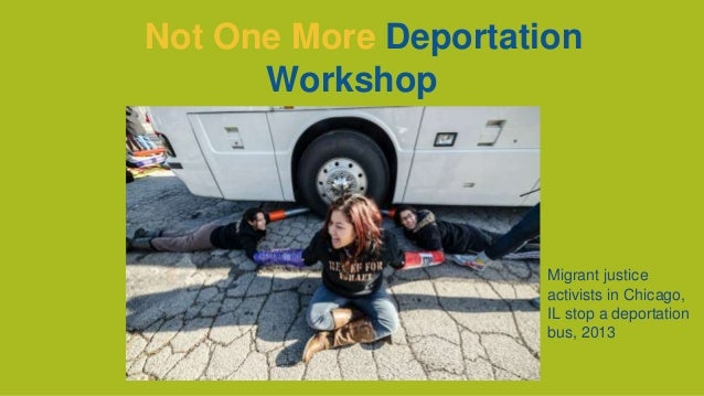 Not One More Deportation Workshop  Migrant justice activists in Chicago, IL stop a deportation bus, 2013