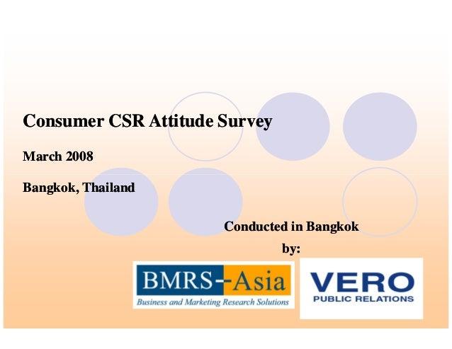 Consumer CSR Attitude SurveyConsumer CSR Attitude Survey March 2008March 2008 Conducted in BangkokConducted in Bangkok by:...