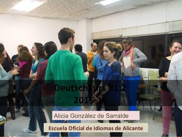 Deutschkurs B1.2 2015-16 Escuela Oficial de Idiomas de Alicante Alicia González de Sarralde
