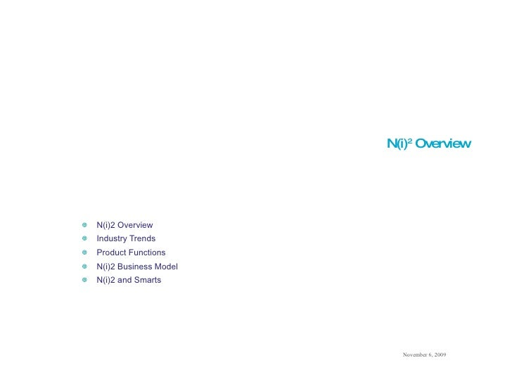 N(i) 2  Overview <ul><li>N(i)2 Overview </li></ul><ul><li>Industry Trends </li></ul><ul><li>Product Functions </li></ul><u...