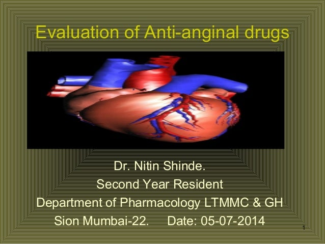 Evaluation of Anti-anginal drugs Dr. Nitin Shinde. Second Year Resident Department of Pharmacology LTMMC & GH Sion Mumbai-...