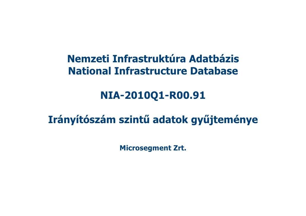 Nemzeti Infrastruktúra Adatbázis    National Infrastructure Database           NIA-2010Q1-R00.91  Irányítószám szintű adat...