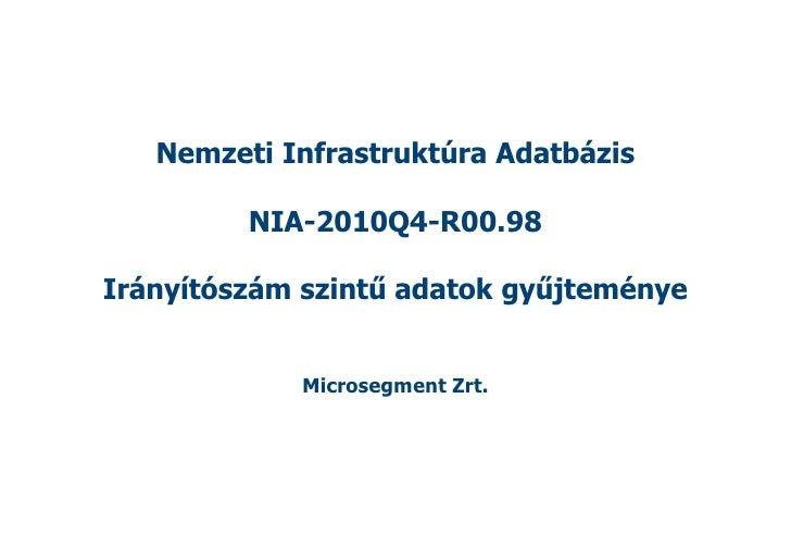 Nemzeti Infrastruktúra Adatbázis         NIA-2010Q4-R00.98Irányítószám szintű adatok gyűjteménye            Microsegment Z...