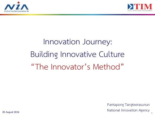 "120 August 2016 Innovation Journey: Building Innovative Culture ""The Innovator's Method"" Pantapong Tangteerasunun National..."