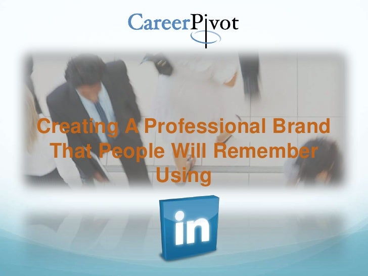 Creating A Professional Brand That People Will Remember            Using