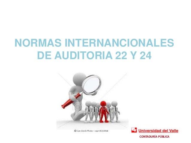 NORMAS INTERNANCIONALES   DE AUDITORIA 22 Y 24                  CONTADURÍA PÚBLICA