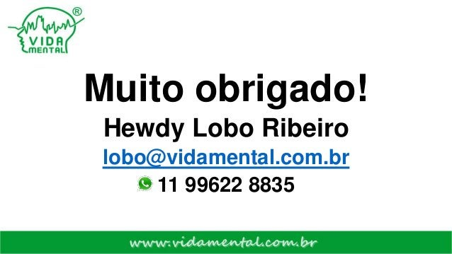 Muito obrigado! Hewdy Lobo Ribeiro lobo@vidamental.com.br 11 99622 8835