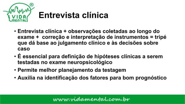 Entrevista clínica • Entrevista clínica + observações coletadas ao longo do exame + correção e interpretação de instrument...