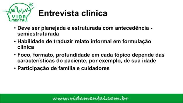 Entrevista clínica • Deve ser planejada e estruturada com antecedência - semiestruturada • Habilidade de traduzir relato i...
