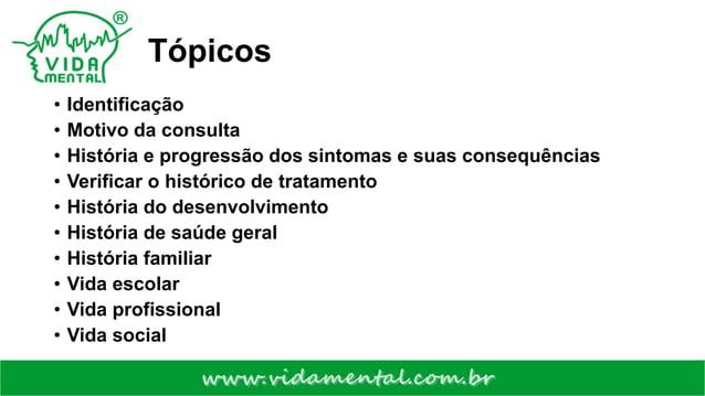 Tópicos • Identificação • Motivo da consulta • História e progressão dos sintomas e suas consequências • Verificar o histó...