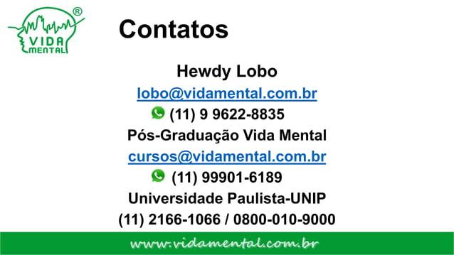 Contatos Hewdy Lobo lobo@vidamental.com.br (11) 9 9622-8835 Pós-Graduação Vida Mental cursos@vidamental.com.br (11) 99901-...