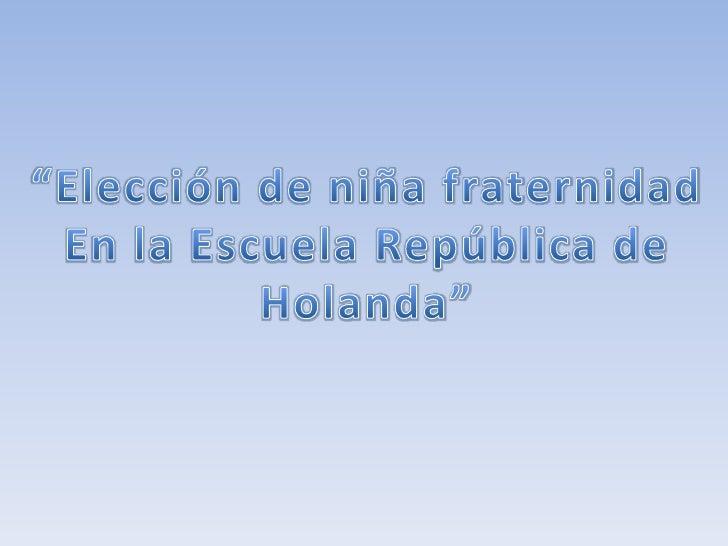"""""""Elección de niña fraternidad<br />En la Escuela República de<br />Holanda""""<br />"""