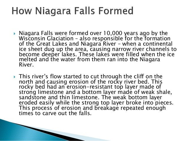  Niagara Falls were formed over 10,000 years ago by the Wisconsin Glaciation – also responsible for the formation of the ...