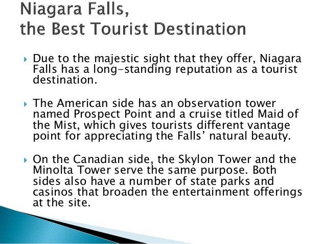  Due to the majestic sight that they offer, Niagara Falls has a long-standing reputation as a tourist destination.  The ...