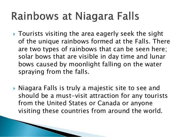  Tourists visiting the area eagerly seek the sight of the unique rainbows formed at the Falls. There are two types of rai...
