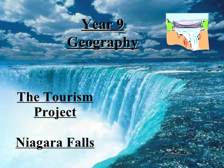 The Tourism Project Niagara Falls Year 9 Geography
