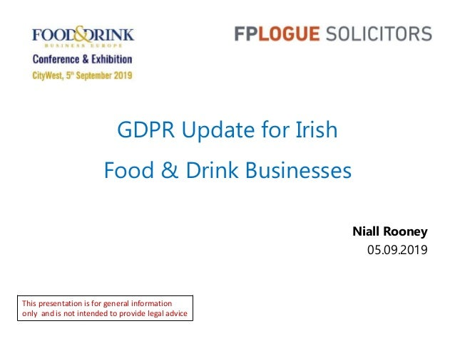 GDPR Update for Irish Food & Drink Businesses Niall Rooney 05.09.2019 This presentation is for general information only an...