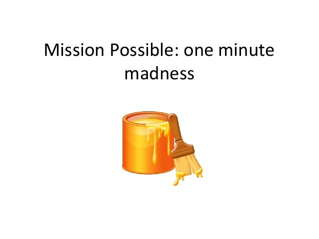 Mission Possible: one minute madness