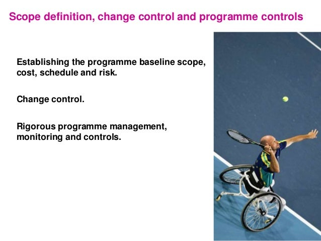 Scope definition, change control and programme controls Establishing the programme baseline scope, cost, schedule and risk...