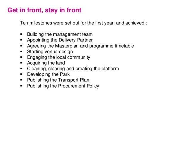 Get in front, stay in front Ten milestones were set out for the first year, and achieved :  Building the management team ...