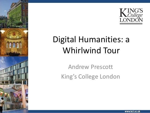 Digital Humanities: aWhirlwind TourAndrew PrescottKing's College London