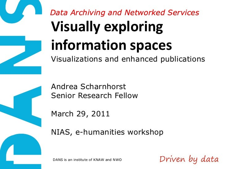 Visually exploring information spaces  Visualizations and enhanced publications Andrea Scharnhorst Senior Research Fellow ...