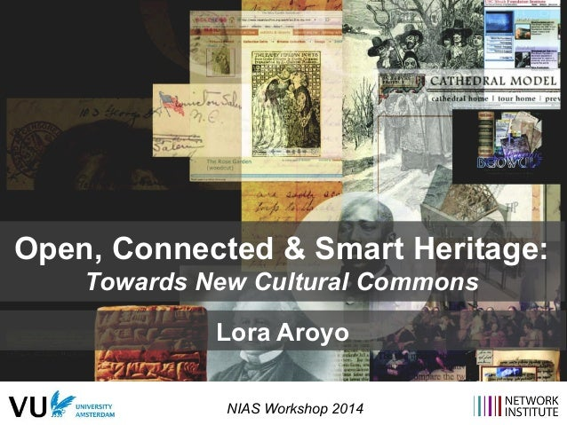Open, Connected & Smart Heritage:  Towards New Cultural Commons  Lora Aroyo  NIAS Workshop 2014