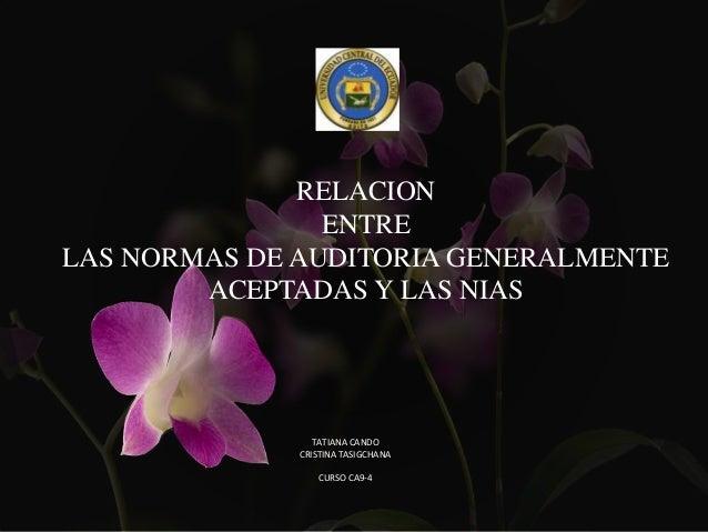 RELACION                ENTRELAS NORMAS DE AUDITORIA GENERALMENTE        ACEPTADAS Y LAS NIAS                 TATIANA CAND...