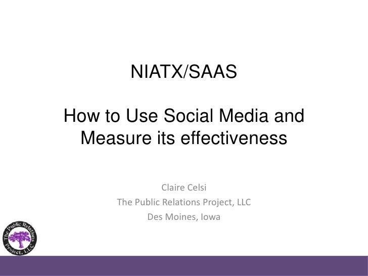 NIATX/SAASHow to Use Social Media and Measure its effectiveness<br />Claire Celsi<br />The Public Relations Project, LLC<b...