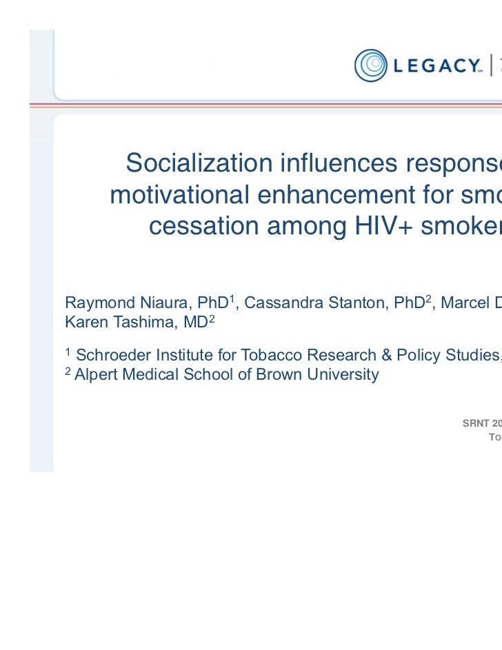 Socialization influences response to      motivational enhancement for smoking        cessation among HIV+ smokersRaymond ...