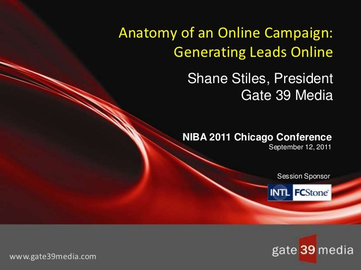 Anatomy of an Online Campaign: Generating Leads OnlineShane Stiles, PresidentGate 39 Media<br />NIBA 2011 Chicago Conferen...
