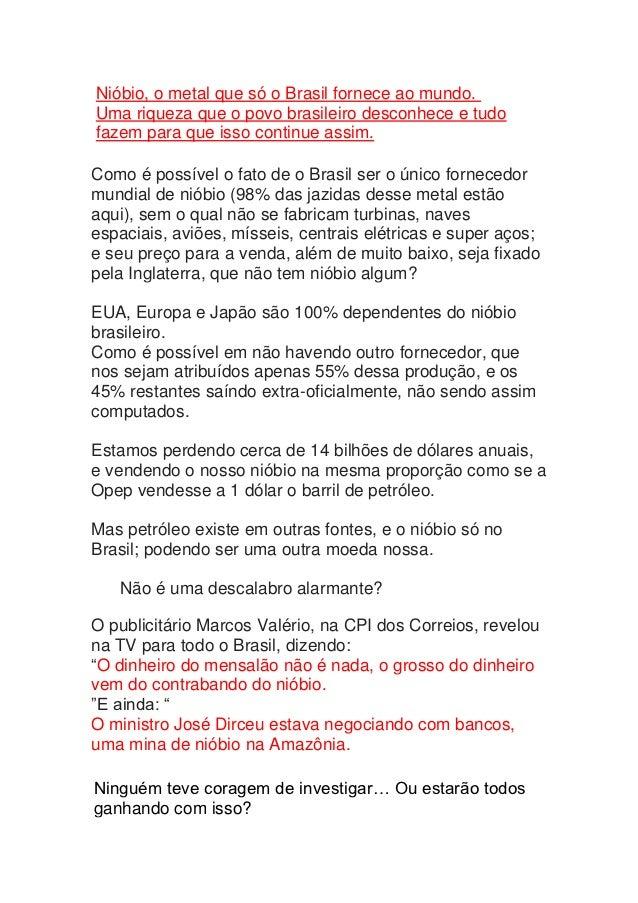 Nióbio, o metal que só o Brasil fornece ao mundo.Uma riqueza que o povo brasileiro desconhece e tudofazem para que isso co...