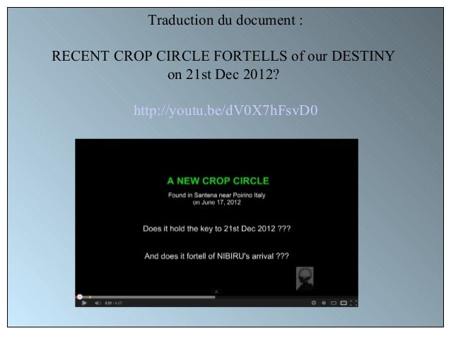 Traduction du document :RECENT CROP CIRCLE FORTELLS of our DESTINY             on 21st Dec 2012?         http://youtu.be/d...