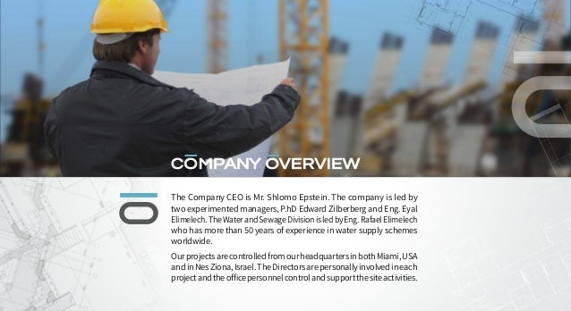COMPANY OVERVIEW The Company CEO is Mr. Shlomo Epstein. The company is led by two experimented managers, P.hD Edward Zilbe...
