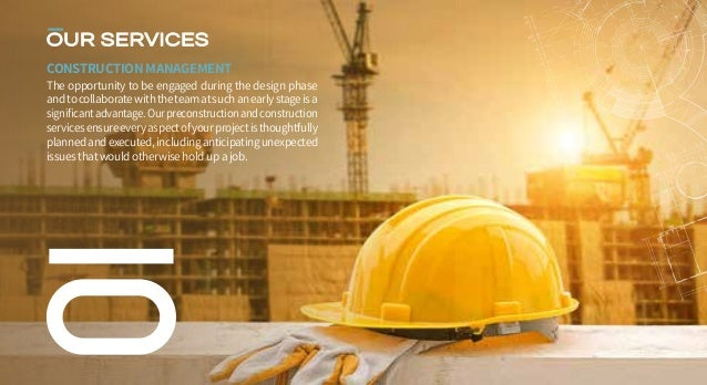 OUR SERVICES CONSTRUCTION MANAGEMENT The opportunity to be engaged during the design phase andtocollaboratewiththeteamatsu...