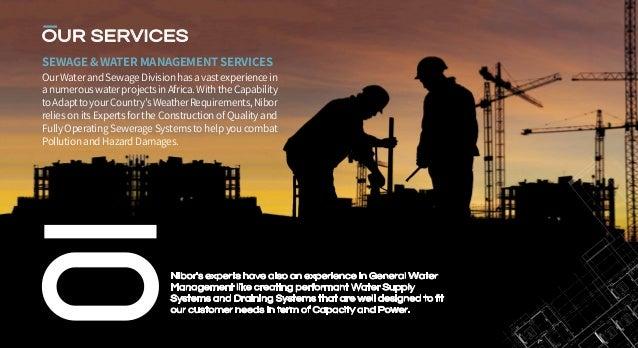 SEWAGE & WATER MANAGEMENT SERVICES OurWaterandSewageDivisionhasavastexperiencein anumerouswaterprojectsinAfrica.WiththeCap...