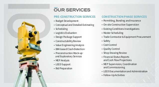 PRE-CONSTRUCTION SERVICES •Budget Development •Conceptual and Detailed Estimating •Scheduling •Logistics Evaluation •...