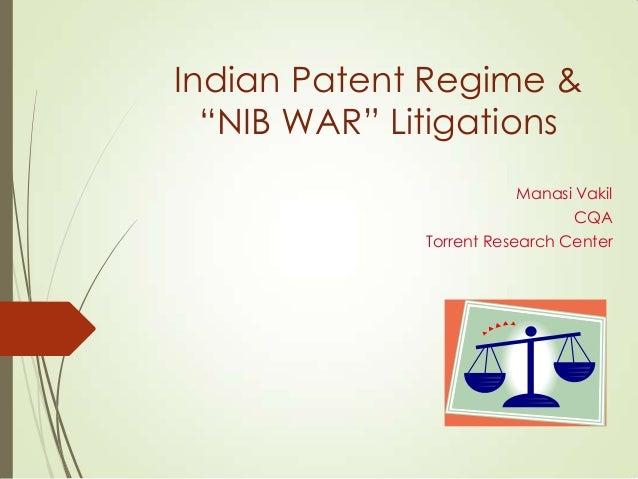 "Indian Patent Regime & ""NIB WAR"" Litigations Manasi Vakil CQA  Torrent Research Center"