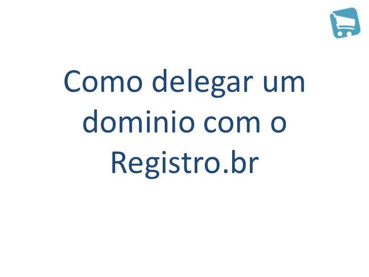 Como delegar um dominio com o   Registro.br