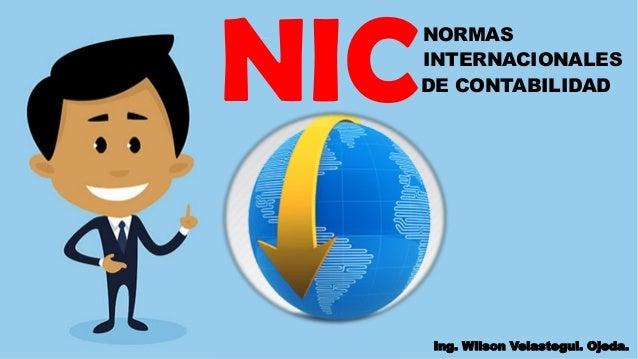 NICNORMAS INTERNACIONALES DE CONTABILIDAD Ing. Wilson Velastegui. Ojeda.