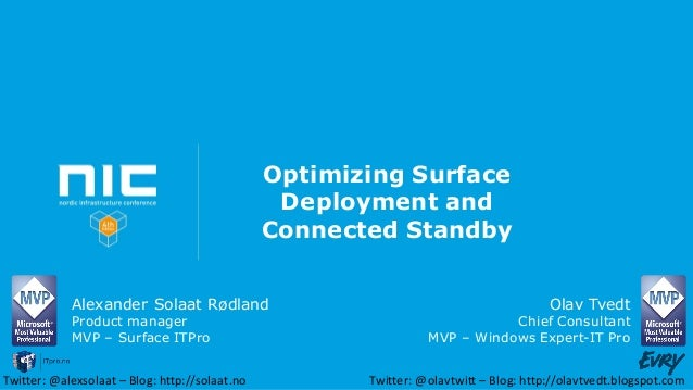 Optimizing Surface Deployment and Connected Standby Alexander Solaat Rødland Product manager MVP – Surface ITPro Twitter: ...