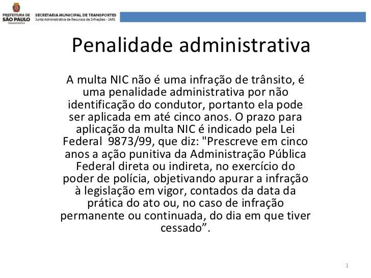 Penalidade administrativa A multa NIC não é uma infração de trânsito, é     uma penalidade administrativa por não  identif...
