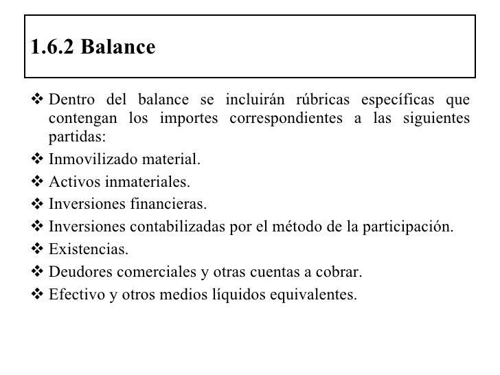 1.6.2 Balance <ul><li>Dentro del balance se incluirán rúbricas específicas que contengan los importes correspondientes a l...