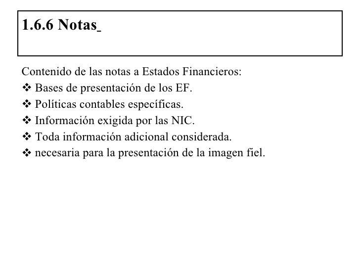 1.6.6 Notas   <ul><li>Contenido de las notas a Estados Financieros: </li></ul><ul><li>Bases de presentación de los EF. </l...