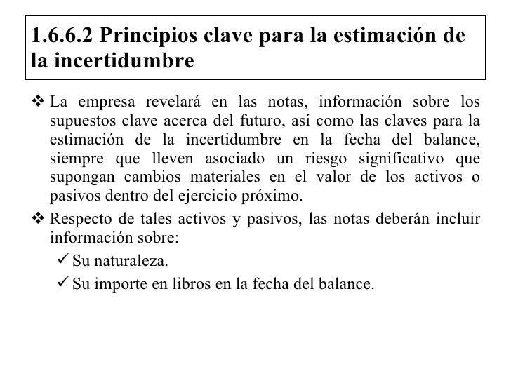 1.6.6.2 Principios clave para la estimación de la incertidumbre  <ul><li>La empresa revelará en las notas, información sob...