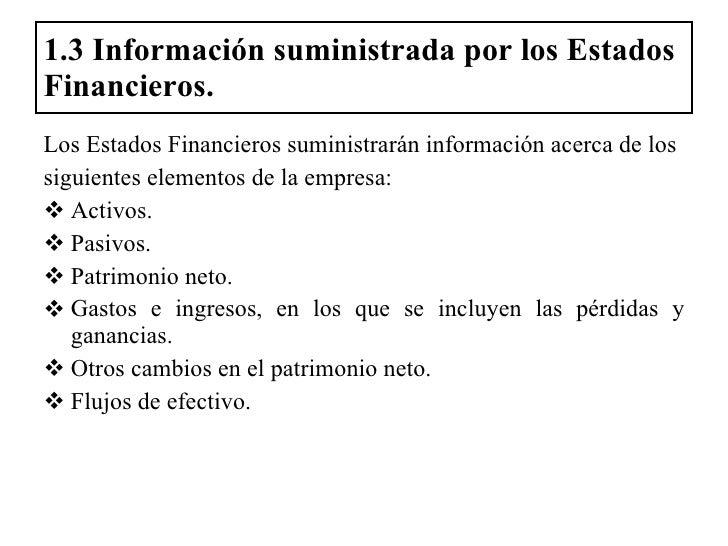 1.3 Información suministrada por los Estados Financieros. <ul><li>Los Estados Financieros suministrarán información acerca...