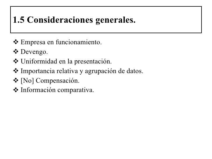 1.5 Consideraciones generales. <ul><li>Empresa en funcionamiento. </li></ul><ul><li>Devengo. </li></ul><ul><li>Uniformidad...