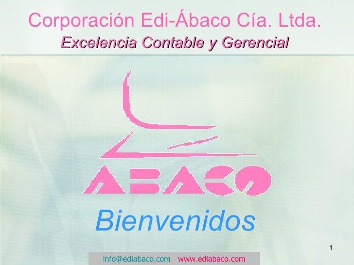 Corporación Edi-Ábaco Cía. Ltda. Excelencia Contable y Gerencial Bienvenidos [email_address]   www.ediabaco.com