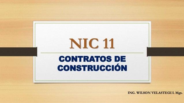 NIC 11 CONTRATOS DE CONSTRUCCIÓN ING. WILSON VELASTEGUI. Mgs.