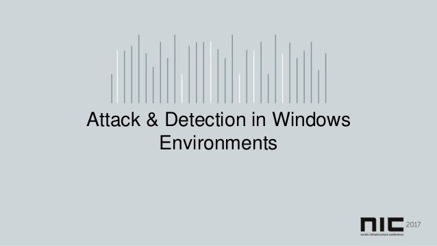 NIC 2017 - Attack and detection in Windows Environments Slide 2